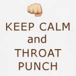Keep-Calm-and-Throat-Punch
